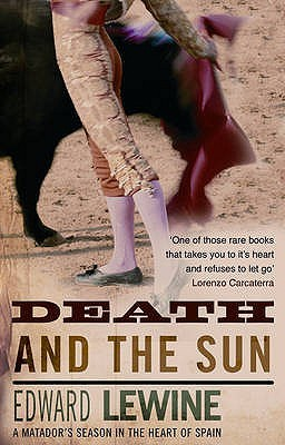 Death And The Sun: A Matadors Season In The Heart Of Spain Edward Lewine