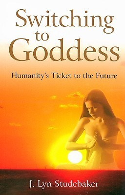 Switching to Goddess: Humanitys Ticket to the Future  by  Jeri Studebaker