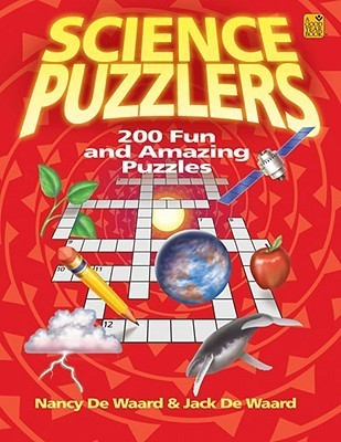 Science Puzzlers: 200 Fun And Amazing Puzzles  by  Nancy De Waard