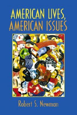 American Lives, American Issues Robert S. Newman