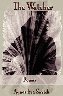 The Watcher: Poems  by  Agnes Eva Savich