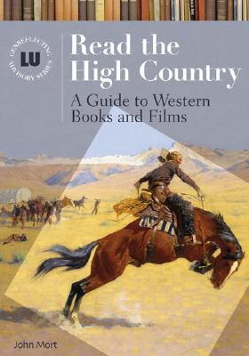 Read the High Country: Guide to Western Books and Films  by  John Mort