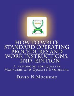 How to Write Standard Operating Procedures and Work Instructions.2nd Edition: A Handbook for Quality Managers and Quality Engineers. David N. Muchemu