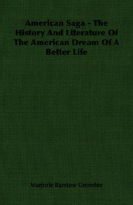 American Saga - The History and Literature of the American Dream of a Better Life  by  Marjorie Barstow Greenbie