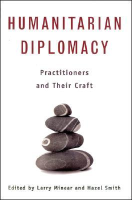 Humanitarian Diplomacy: Practitioners and Their Craft Larry Minear