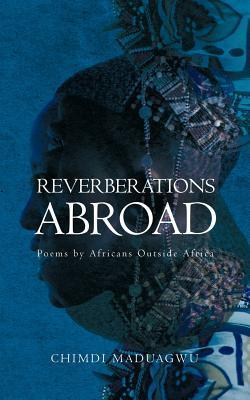 Reverberations Abroad: Poems  by  Africans Outside Africa by Chimdi Maduagwu