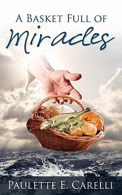 A Basket Full of Miracles  by  Paulette E. Carelli