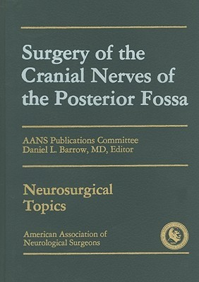Surgery of the Cranial Nerves of the Posterior Fossa  by  Daniel L. Barrow