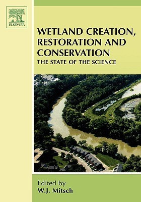 Wetland Creations, Restoration and Conservation: The State of Science  by  William J. Mitsch