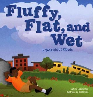 Fluffy, Flat, and Wet: A Book about Clouds  by  Dana Meachen Rau