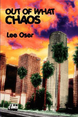 Out of What Chaos Lee Oser