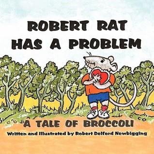Robert Rat Has a Problem: A Tale of Broccoli  by  Robert Delford Newbigging