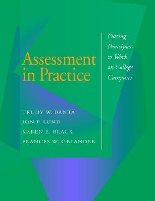 Assessment in Practice: Putting Principles to Work on College Campuses Trudy W. Banta