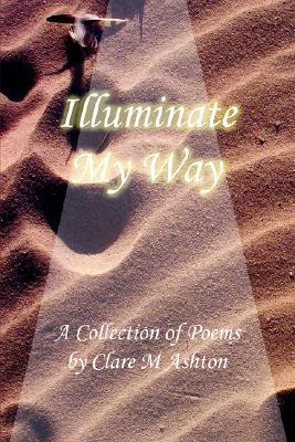 Illuminate My Way  by  Clare Ashton