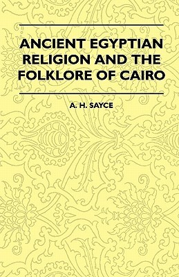 Ancient Egyptian Religion and the Folklore of Cairo A.H. Sayce
