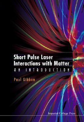 Short Pulse Laser Interactions with Matter: An Introduction Paul Gibbon