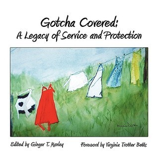 Gotcha Covered: A Legacy of Service and Protection Ginger T. Manley