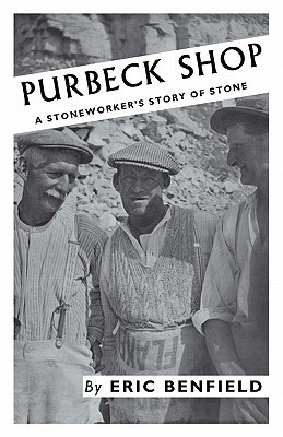 Purbeck Shop: A Stoneworkers Story of Stone  by  Eric Benfield