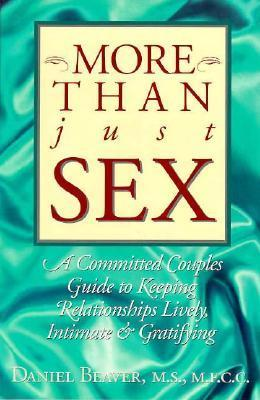 More Than Just Sex: A Committed Couples Guide to Keeping Relationships Lively, Intimate and Gratifying  by  Daniel Beaver