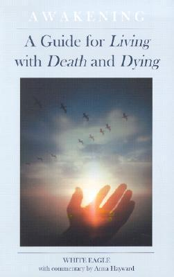 Awakening: A Guide for Living with Death and Dying  by  White Eagle