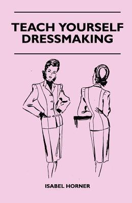Teach Yourself Dressmaking  by  ISABEL HORNER