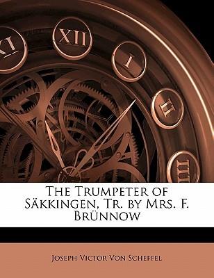 The Trumpeter of S Kkingen, Tr.  by  Mrs. F. Br Nnow by Joseph Victor von Scheffel