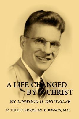 A Life Changed  by  Christ by Linwood Groff Detweiler