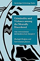 Criminality and Violence Among the Mentally Disordered: The Stockholm Metropolitan Project Sheilagh Hodgins