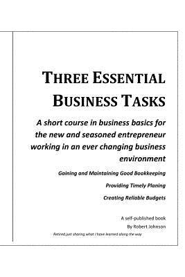 Three Essential Business Tasks: Good Bookkeeping, Timely Planning, Reliable Budgeting Robert Johnson