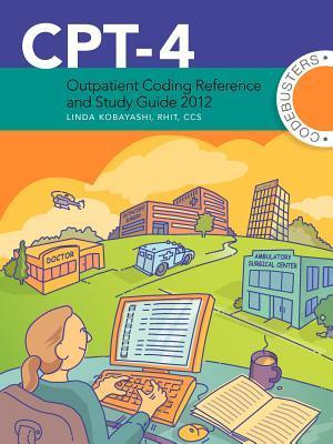 CPT-4 Outpatient Coding Reference and Study Guide 2012  by  Linda Kobayashi