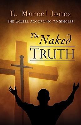 The Naked Truth E. Marcel Jones