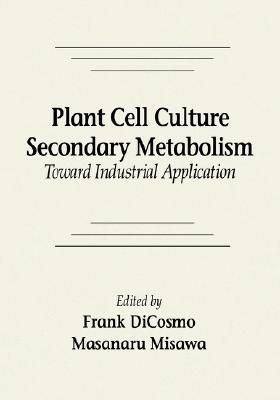 Plant Cell Culture Secondary Metabolismtoward Industrial Application Stnatal Radiologic Correlation  by  Frank Dicosmo