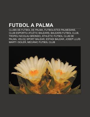 Futbol a Palma: Clubs de Futbol de Palma, Futbolistes Palmesans, Club Esportiu ATL Tic Balears, Balears Futbol Club, Trofeu Nicolau Br  by  Source Wikipedia