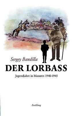 Der Lorbass: Jugendjahre in Masuren 1940-1945 Sergey Bandilla