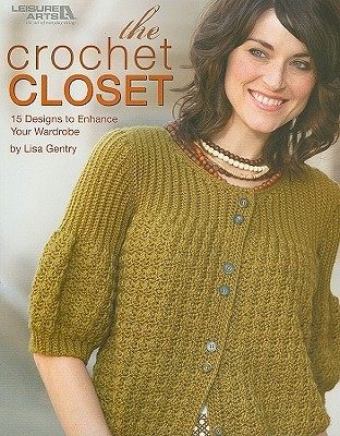 The Crochet Closet: 15 Designs to Enhance Your Wardrobe  by  Lisa Gentry