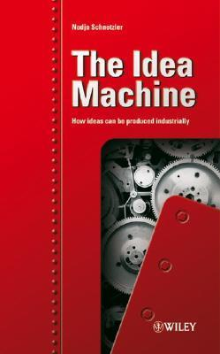 The Idea Machine: How Ideas Can Be Produced Industrially  by  Nadja Schnetzler