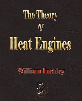 The Theory of Heat Engines - 1913 Inchley William Inchley