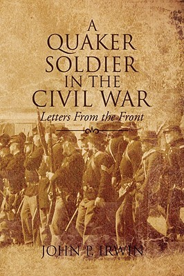 A Quaker Soldier in the Civil War  by  John P. Irwin