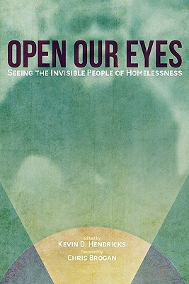 Open Our Eyes: Seeing the Invisible People of Homelessness Kevin D. Hendricks