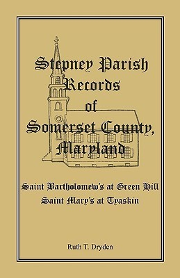 Stepney Parish Records of Somerset County, Maryland  by  Ruth T. Dryden