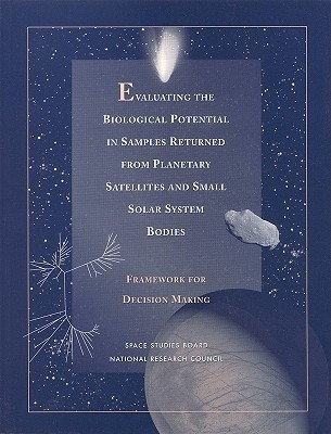 Evaluating the Biological Potential in Samples Returned from Planetary Satellites & Small Solar System Bodies  by  National Research Council