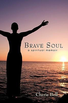 Brave Soul: A Spiritual Memoir Cherie Bell