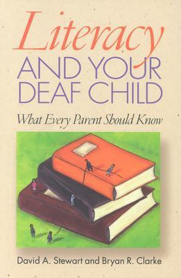 Literacy and Your Deaf Child: What Every Parent Should Know David A. Stewart