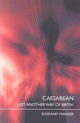 Caesarean: Just Another Way of Birth? Rosemar Mander