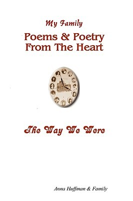 My Family-Poems & Poetry from the Heart-The Way We Were Anna Huffman