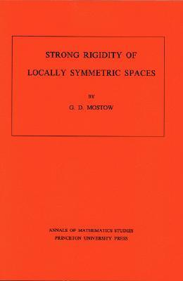 Strong Rigidity of Locally Symmetric Spaces G. Daniel Mostow