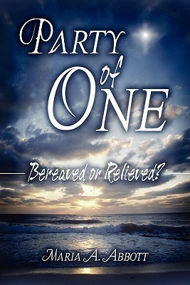 Party of One: Bereaved or Relieved?  by  Maria A. Abbott