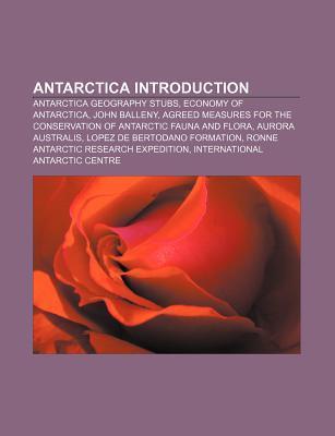 Antarctica Introduction: Antarctica Geography Stubs, Economy of Antarctica, John Balleny  by  Books LLC