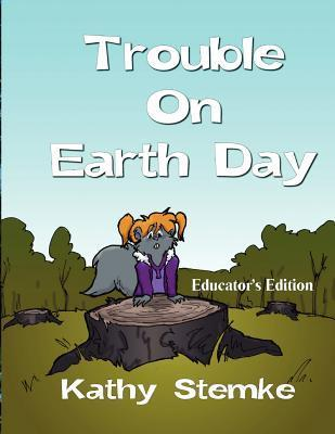 Trouble on Earthday Kathy Stemke