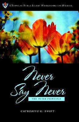 Never Say Never  by  Catherine, G Swift
